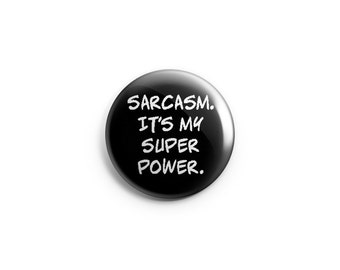 "Sarcasm It's My Superpower - 1.25"" pinback button, pin, badge, stocking stuffer, angry button, humorous button, grumpy mood"