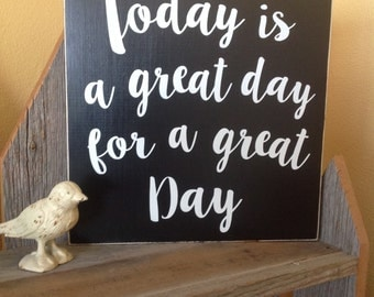 Today is a great day for a great day - hand painted, Wood Sign, distressed sign, wedding gift, wall decor