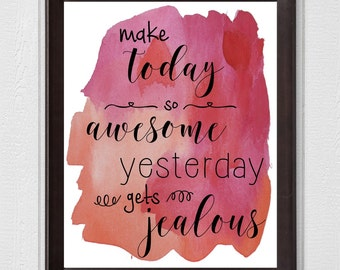 Make Today So Awesome Yesterday Gets Jealous Wall Print, 8x10 Printable Wall Art, Instant Download, Inspirational Art, Motivational poster