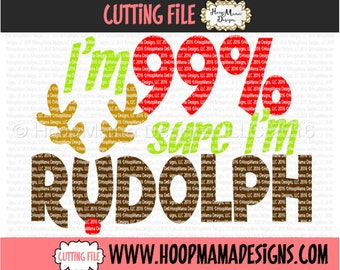 I'm 99% Sure I'm Rudolph SVG DXF eps and png Files for Cutting Machines Cameo or Cricut