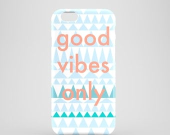 Good Vibes Only phone case / slogan phone case / tribal iPhone 7 case / available for iPhone and Samsung Galaxy S models