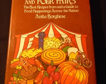 Foods From Harvest Festivals and Folk Fairs Cookbook Anita Borghese 40 Fairs in 22 States Regional Ethnic Cuisine Vintage 1970s