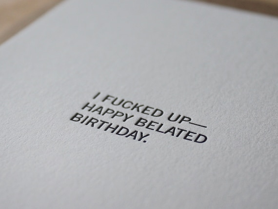 I Fucked Up—Happy Belated Birthday #NSFW Letterpress Greeting Card / Birthday Card / Belated Birthday / Funny Card / Humour