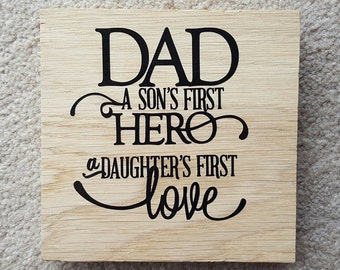 Oak Free Standing Wooden Block Sign - Dad... A Son's First Hero, A Daughter First Love - Wooden Sign Plaque - Fathers Day Dad Birthday
