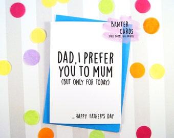 Dad I prefer you to Mum,dad cards,funny dad,funny dad card,fathers day,funny fathers day,banter cards,father card,cards,father,daddy card