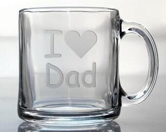 Dad Coffee Mug / I Love Dad Etched Glass Coffee Mug / Free Personalization / Perfect Fathers Day Gift / Personalized Mug