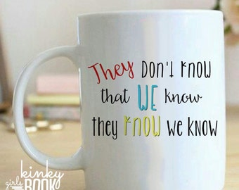 They Dont Know Friends Mug