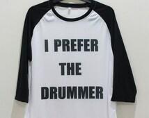 I Prefer the Drummer TShirt Ashton Irwin Shirt Unisex T-Shirt Shirts Baseball Raglan Jersey Tee Long Sleeve Women Men Size S M L