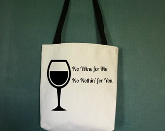 Tote Bag No Wine For Me No Nothin for You, Unique Gifts for Wine Lovers, Wine Gift Bags, Wine Saying Gift Bag