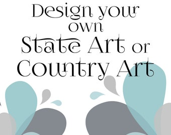 Design your own State Art or Country Art, Completely Custom State or Country Art, Printable Digital Download, Choose quote & colors, Map art