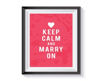 Keep Calm Posters, Keep Calm and Marry On, Keep Calm Wedding, Keep Calm and Posters, Keep Calm Married, Keep Calm and Marry, Printable