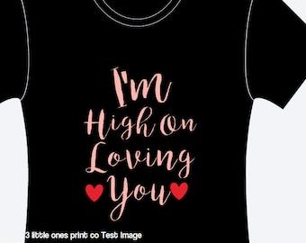 Im high on loving you shirt design