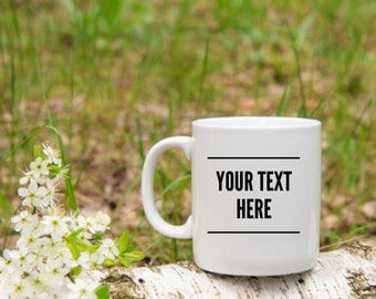 Your Text Here Customizable Mug!