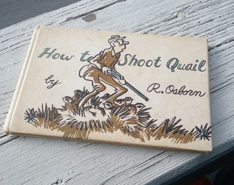 How to Shoot Quail by R. Osborn , vintage book , 1940s
