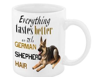 Everything Taste Better - GERMAN SHEPHERD MUG 11oz or 15oz