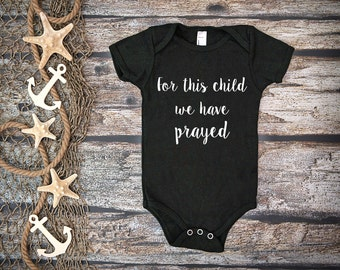 For This Child We Have Prayed Shirt;Black Baby Bodysuit;Christian Baby Shirt;Answered Prayer Tee;Faith Based Shirt Kids;Baby Christian