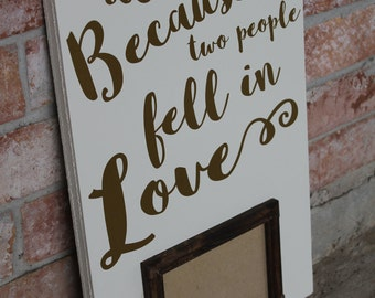 All Because Two People Fell In Love, Picture Frame, Custom Picture, Wedding Sign, Shabby Sign,