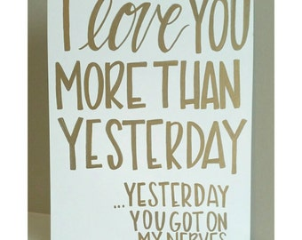 I love you more than yesterday yesterday you got on my nerves-card stock print-8.5x11in.-gold on white