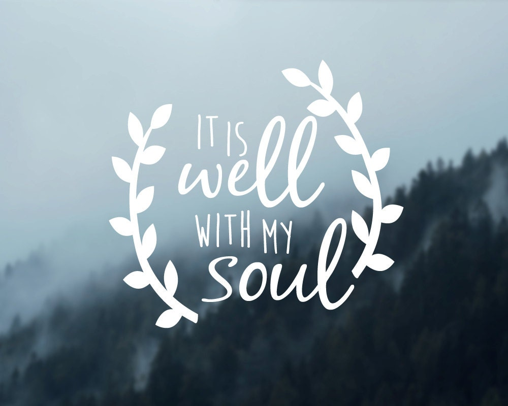 It Is Well With My Soul Picture Quotes: It Is Well With My Soul Decal Car Decal Car Sticker Vinyl