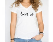 Womens Shirt, Womens Clothing, Love Is Shirt, Inspirational Clothing, Mom Gift, Women Gifts,
