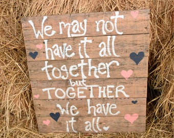 We May Not Have it All Together But Together We Have it All Pallet Sign; Rustic Wedding Sign