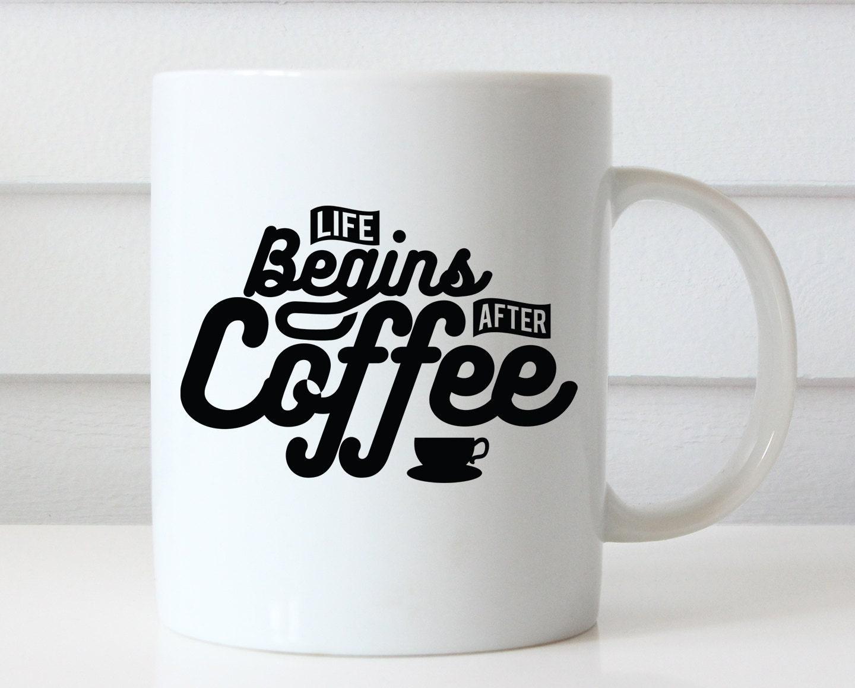 Life Begins After Coffee Mug Coffee Mugs with Sayings Funny