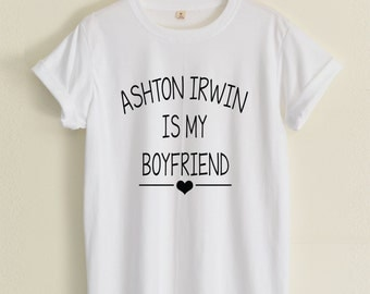 Ashton Irwin shirts Ashton Irwin is My Boyfriend tshirt hipster street unisex women&men clothing size S36'' M38'' L40'' XL44'' 2XL48''
