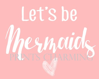 Let's Be Mermaids Print