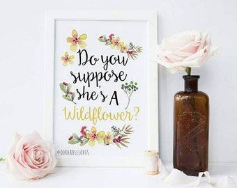 Do you Suppose she's a Wildflower Print