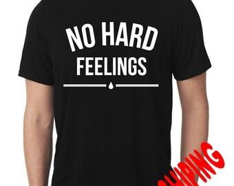 No hard  Feelings Tshirt