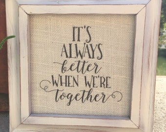 It's always better when we're together,Framed quote,Romantic saying,burlap print,Anniversary gift,prints on burlap,wall art,