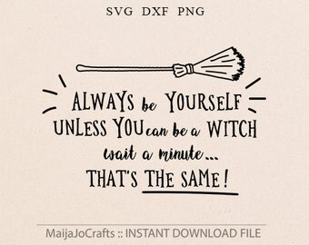 Halloween svg Always be Yourself svg Witch Cricut downloads Cricut designs Iron on Witch Svg DXF files Clipart Png svg files for cricut