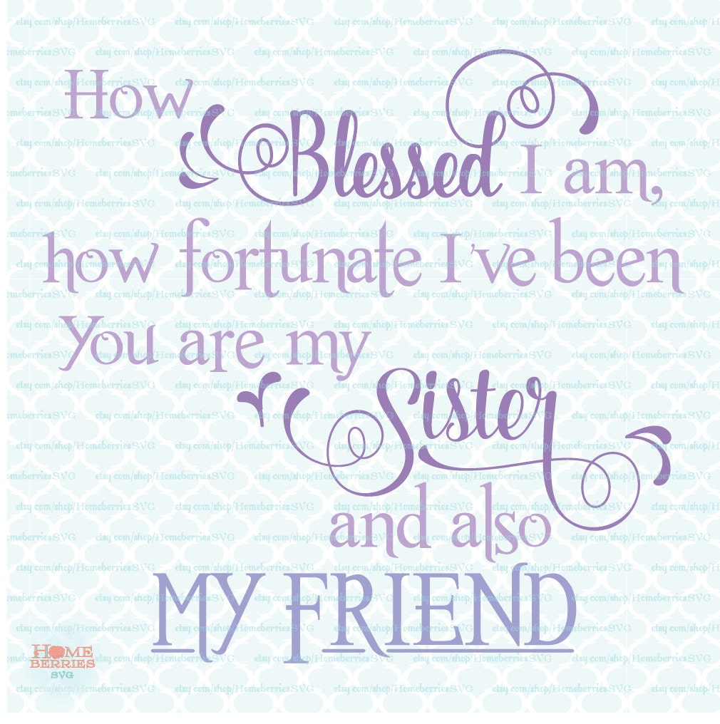 Love My Sister Quotes Sister Svg Quote How Blessed I Am Fortunate My Sister My Friend