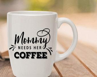 Mommy Needs Her Coffee Ceramic Coffee Mug - Funny Mom Mug - Mom Cup - Gift for Mom - Gift for Friend