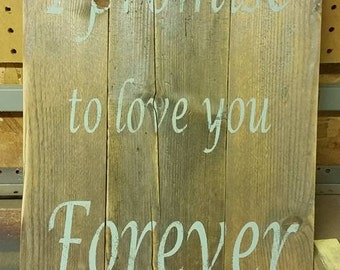 I Promise to Love You Forever Wood Sign