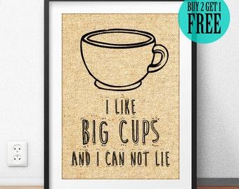 I Like Big Cups Burlap Print, Humor Print, Coffee Cup Sign, Rustic Kitchen Decor, Coffee Shop Decor, Barista Gift, Coffee Lover Gift, SD37