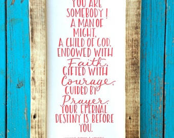 You are somebody! A man of might, a child of God, endowed with faith... - LDS quote - Thomas S. Monson - Wood sign - Boys room decor