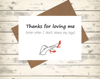 Funny card for him 'Thanks for loving me even when I don't shave my legs' - anniversary love, love card, birthday card