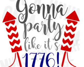 "SVG digital file 4th Of July ""Gonna Party like it's 1776!"" Digital image SVG for t-shirts!"