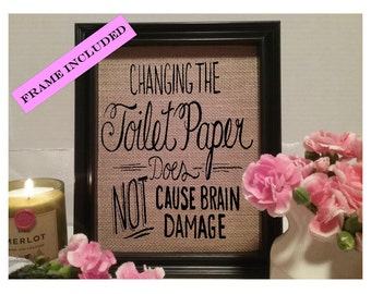 Changing the toilet paper does not cause brain damage, funny bathroom burlap print, Bathroom wall art, Toilet Paper Saying, Funny Bathroom