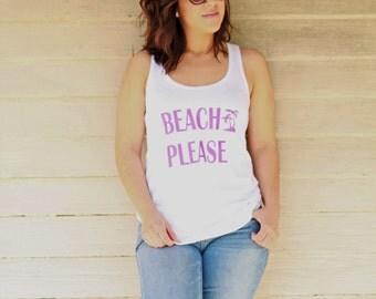 Beach Please tank, Womens tank, Racerback Tank