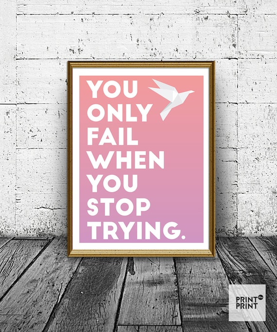 Inspirational Quotes About Failure: You Only Fail When You Stop Trying Inspirational Quote Print