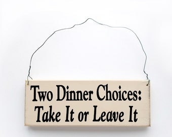 """Wood Sign Saying """"Two Dinner Choices: Take It or Leave It""""  Antique White  Black Lettering."""