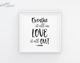 Breathe it all in, Love it all out - Digital Wall Art Print, Breathe, Black, White, Printable, Gallery Wall Art, Sketched, Doodle