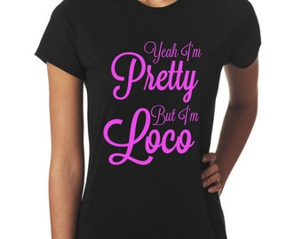 Yeah I'm Pretty But I'm Loco Young M.A Ooouuu T-shirt