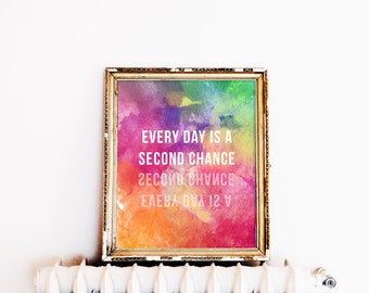 Everyday is a Second Chance // Watercolour Print