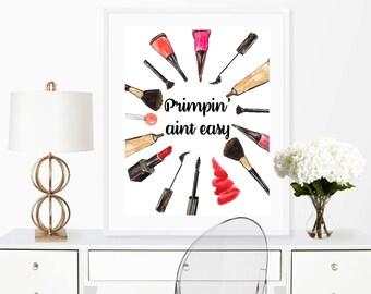 Primpin aint easy, makeup printable, wall art print, bathroom print, fashion beauty, home decor, wall decor, college decor, vanity print