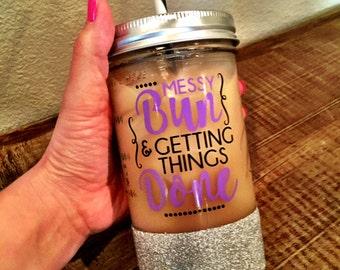 Custom Mason Jar, Messy Bun and Getting Things Done, Glitter Dipped Tumbler, Glitter Dipped Mason Jar, Mom Bun, Mothers Day, Mom gift