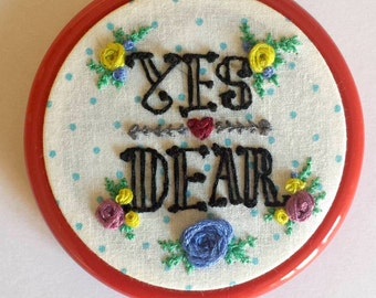 Yes Dear - Hand Embroidered hoop art