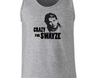 Crazy for Swayze funny 80s actor 90 pop culture classic college party vintage retro - Apparel Clothing - Tank Top - 049